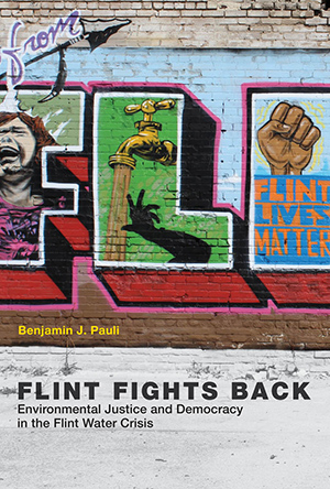 "Cover for ""Flint Fights Back: Environmental Justice and Democracy in the Flint Water Crisis"""