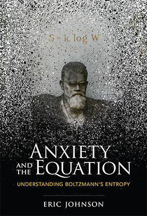 """Cover for Eric Johnson's book """"Anxiety and the Equation: Understanding Boltzmann's Entropy"""""""