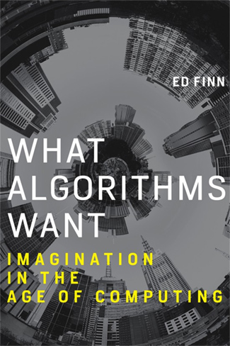 "cover for Ed Finn's book ""What Algorithms Want."""
