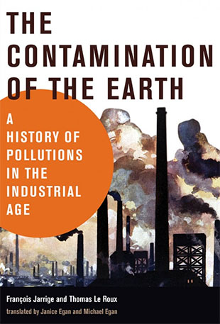"jacket cover for ""The Contamination of the Earth: A History of Pollutions in the Industrial Age,"" by Francois Jarrige and Thomas Le Roux"