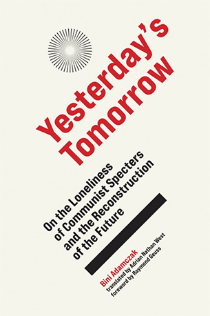 """jacket for """"Yesterday's Tomorrow: On the Loneliness of Communist Specters and the Reconstruction of the Future"""""""